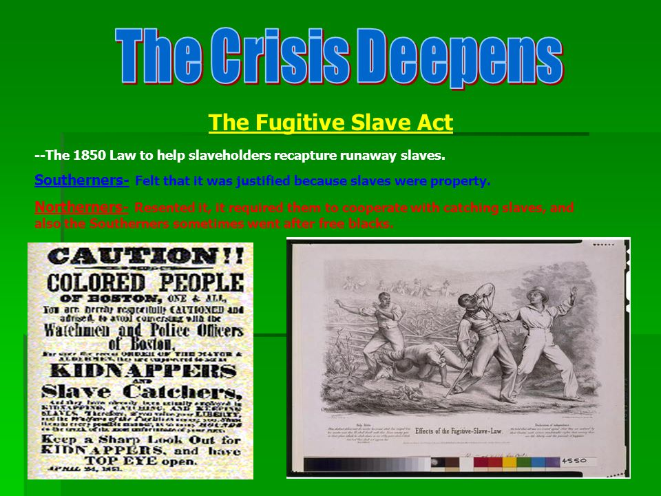 The Fugitive Slave Act --The 1850 Law to help slaveholders recapture runaway slaves.