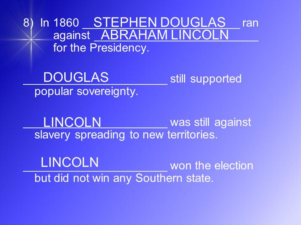 8) In 1860 ________________________ ran against _________________________ for the Presidency.