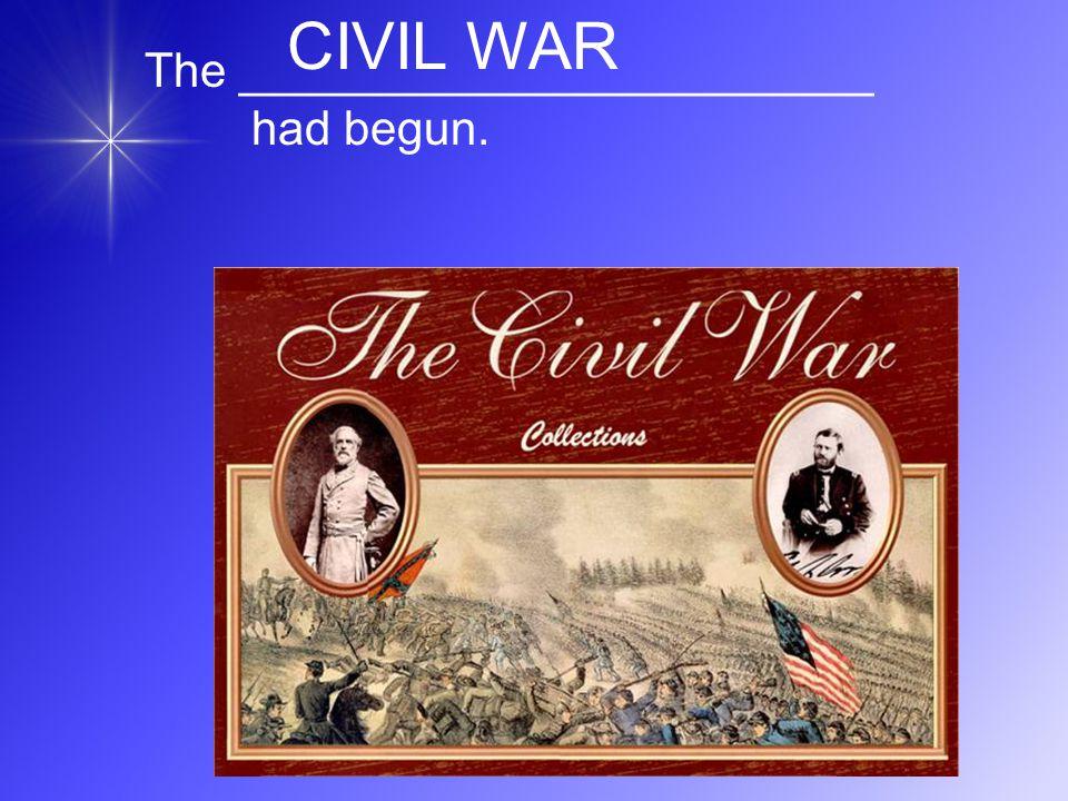 The ________________________ had begun. CIVIL WAR