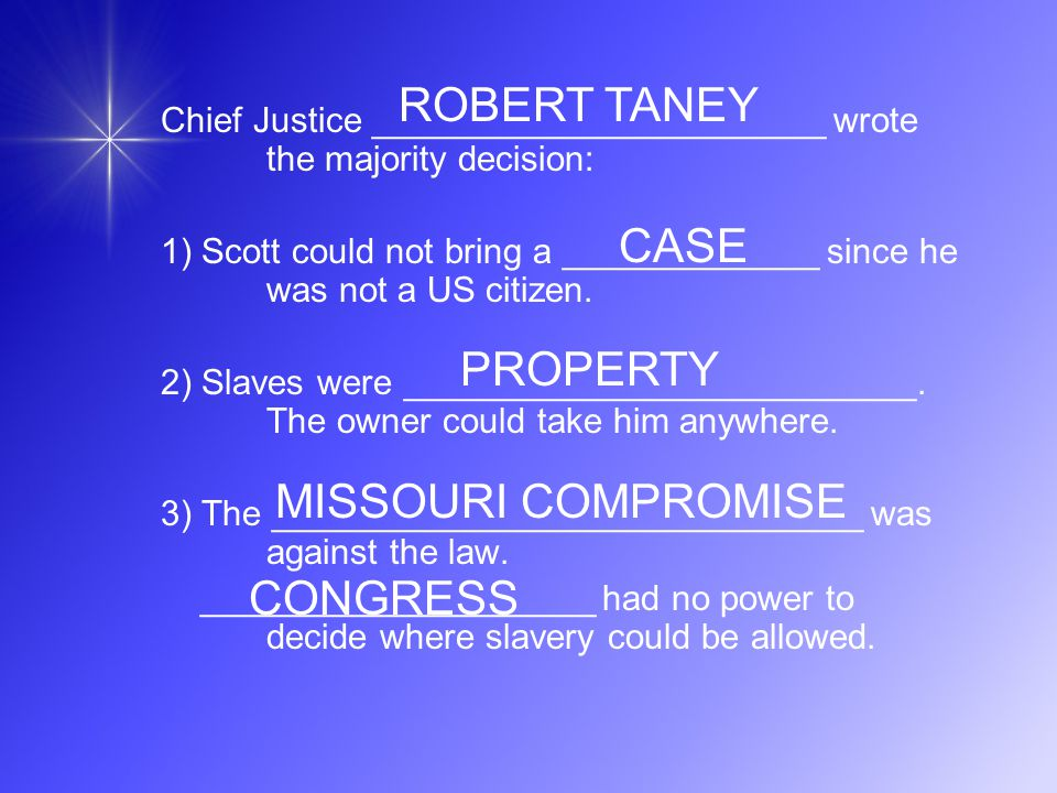 Chief Justice _______________________ wrote the majority decision: 1) Scott could not bring a _____________ since he was not a US citizen. 2) Slaves w