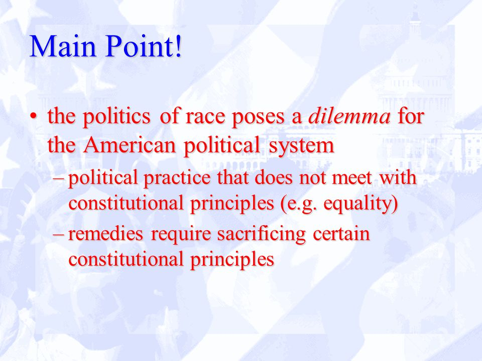 Main Point! the politics of race poses a dilemma for the American political systemthe politics of race poses a dilemma for the American political syst