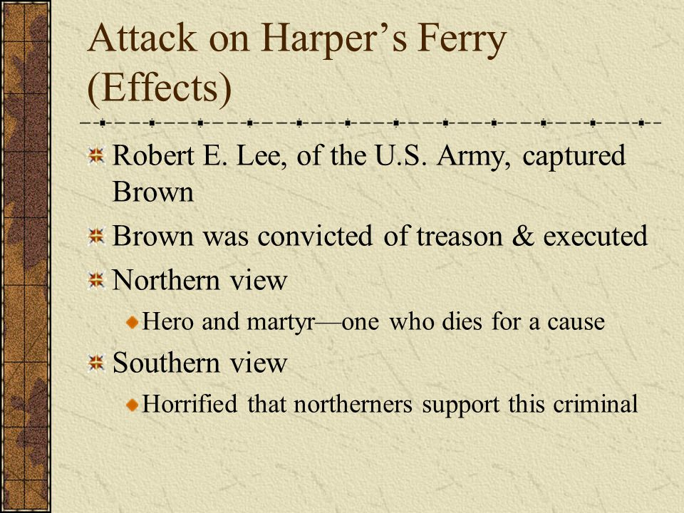 Attack on Harper's Ferry (Effects) Robert E.Lee, of the U.S.