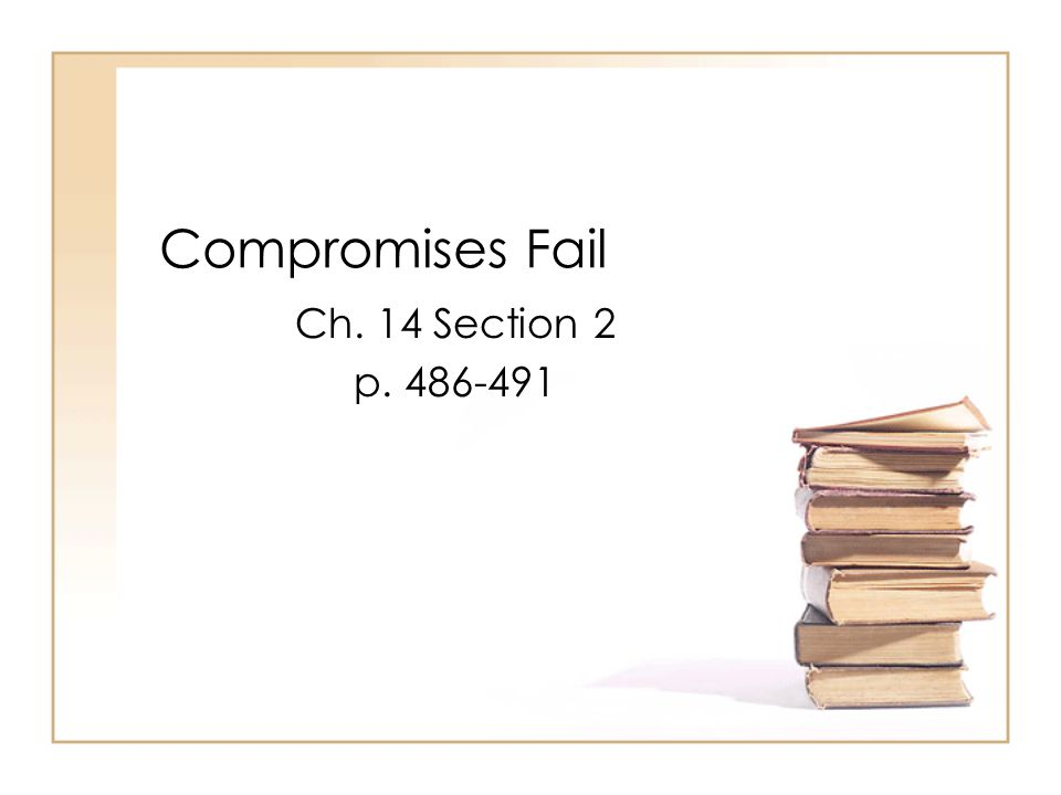 Compromises Fail Ch. 14 Section 2 p. 486-491