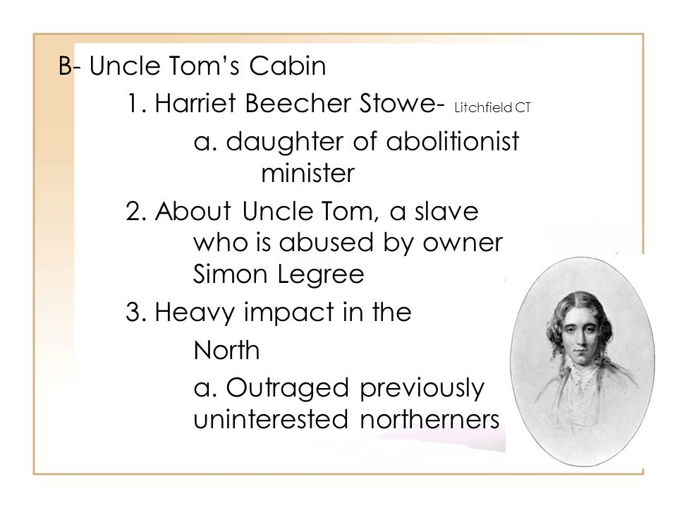 B- Uncle Tom's Cabin 1. Harriet Beecher Stowe- Litchfield CT a.