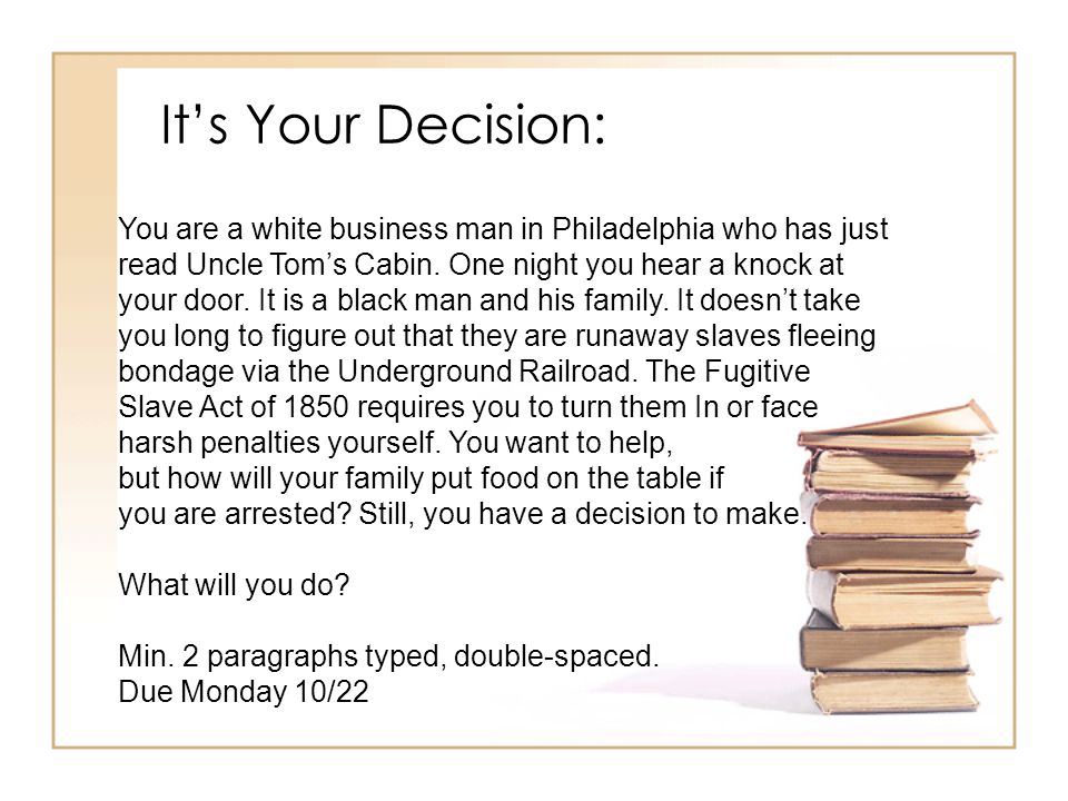 It's Your Decision: You are a white business man in Philadelphia who has just read Uncle Tom's Cabin.