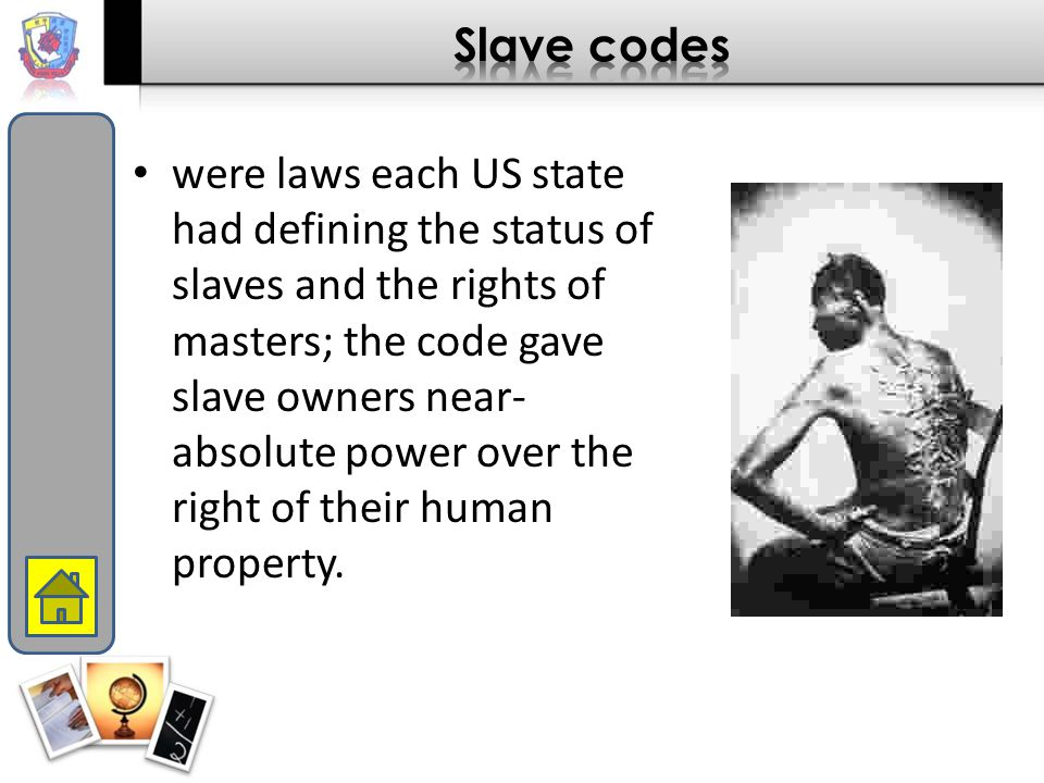 were laws each US state had defining the status of slaves and the rights of masters; the code gave slave owners near- absolute power over the right of