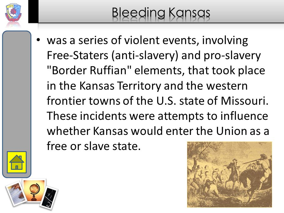 was a series of violent events, involving Free-Staters (anti-slavery) and pro-slavery Border Ruffian elements, that took place in the Kansas Territory and the western frontier towns of the U.S.