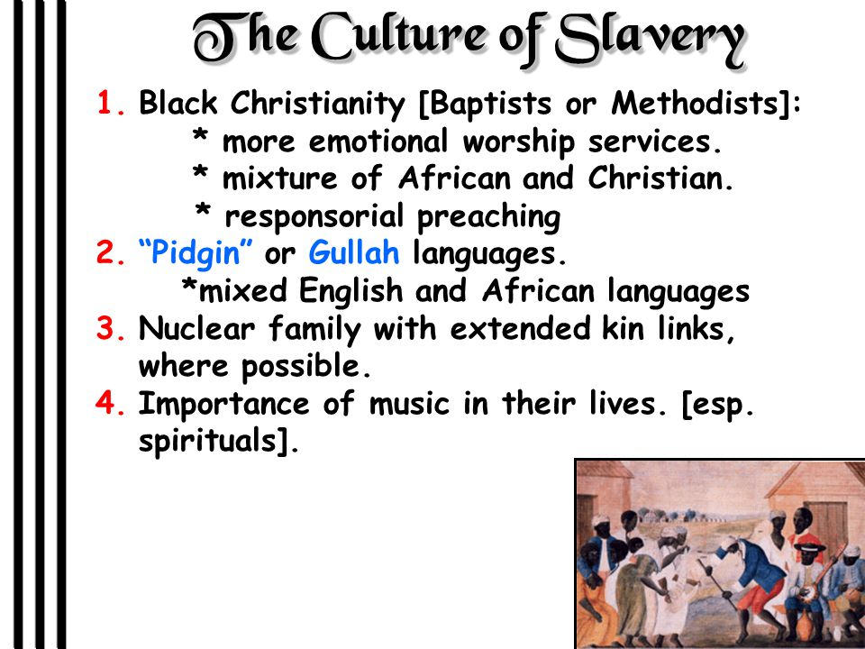 The Culture of Slavery 1.Black Christianity [Baptists or Methodists]: * more emotional worship services.