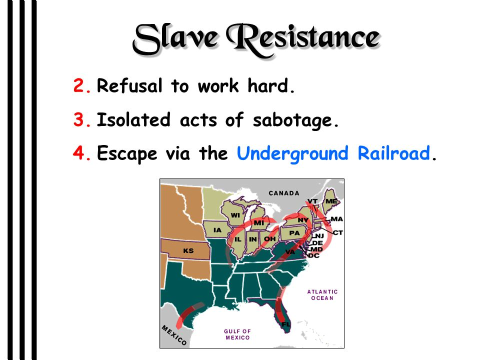 Slave Resistance 2.Refusal to work hard. 3.Isolated acts of sabotage.