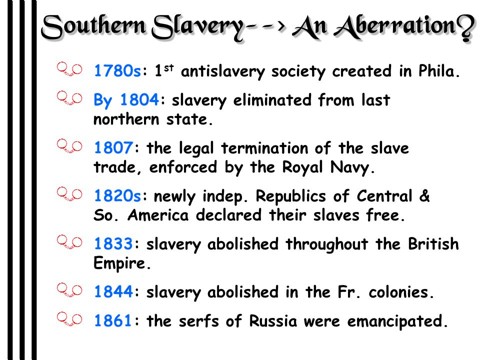 Southern Slavery--> An Aberration. J 1780s: 1 st antislavery society created in Phila.