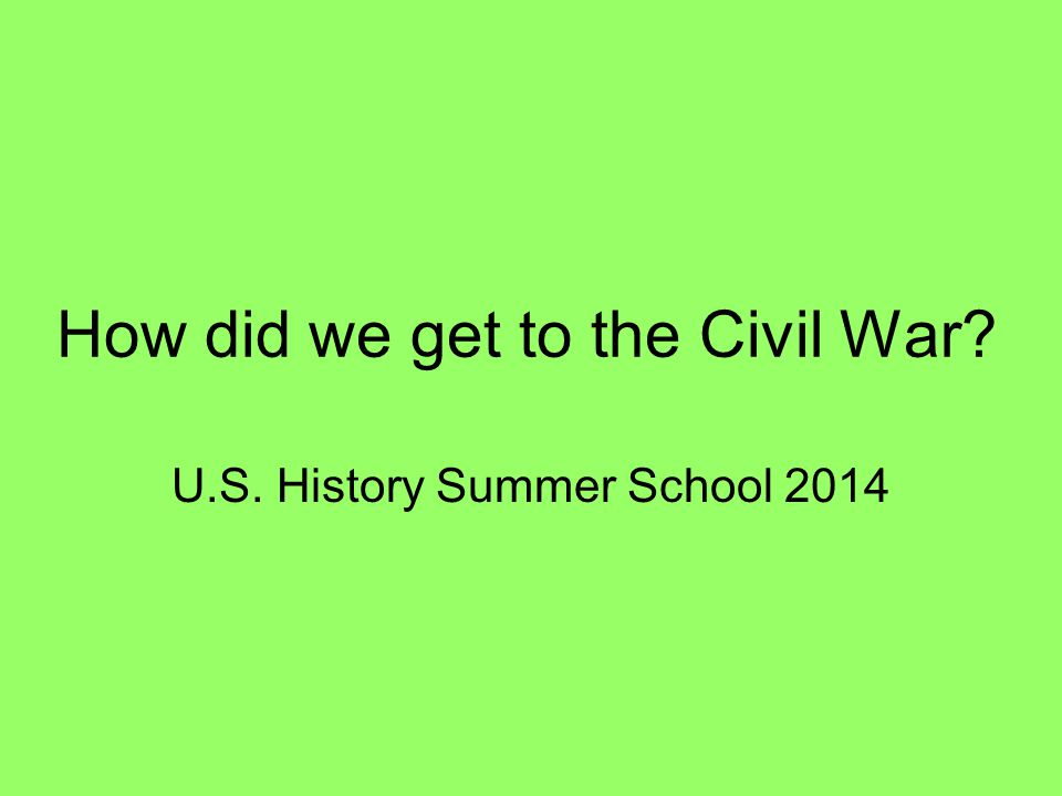 How did we get to the Civil War? U.S. History Summer School 2014