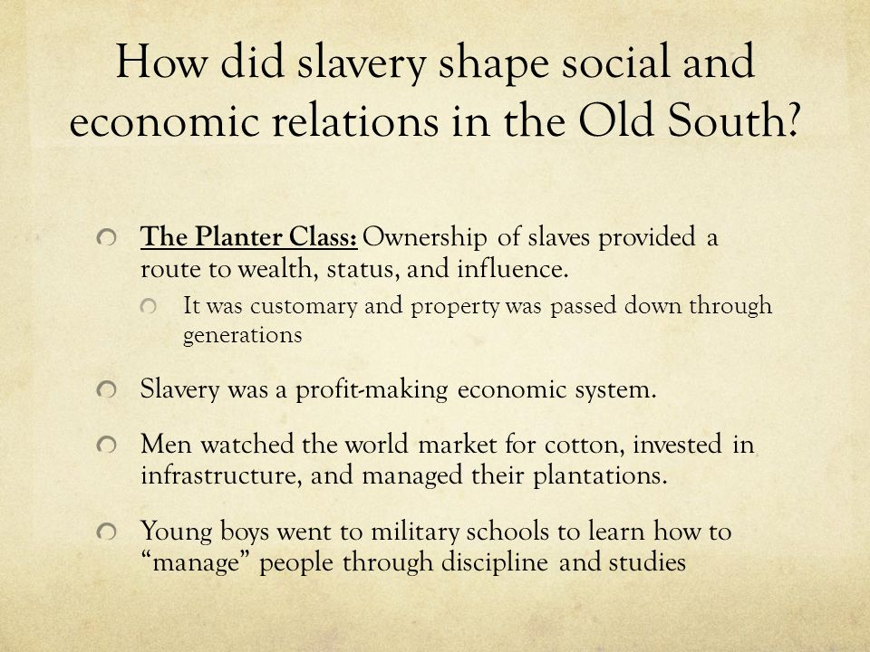 How did slavery shape social and economic relations in the Old South.
