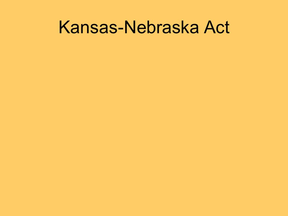 Bleeding Kansas Kansas-Nebraska Act Nullifies Missouri Compromise Territories to be settled slave or free by popular sovereignty (Stephen Douglas' compromise) Implied - Kansas to be Slave and Nebraska Free Free-soilers try to settle Kansas, touches off sectional conflict Only 2 slaves in Kansas, only 15 in Nebraska, an imaginary negro in an imaginary place