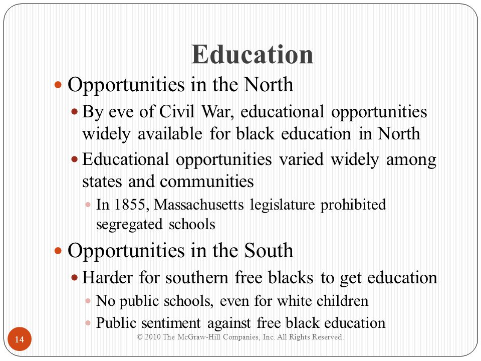 Education Opportunities in the North By eve of Civil War, educational opportunities widely available for black education in North Educational opportun