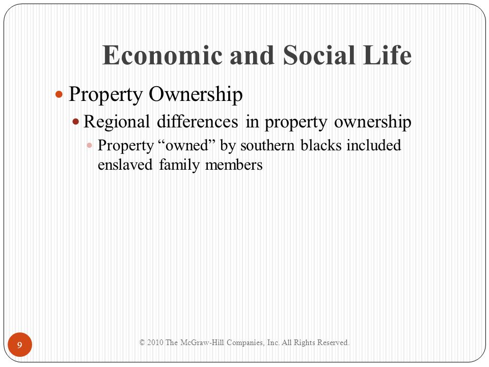 "Economic and Social Life Property Ownership Regional differences in property ownership Property ""owned"" by southern blacks included enslaved family me"