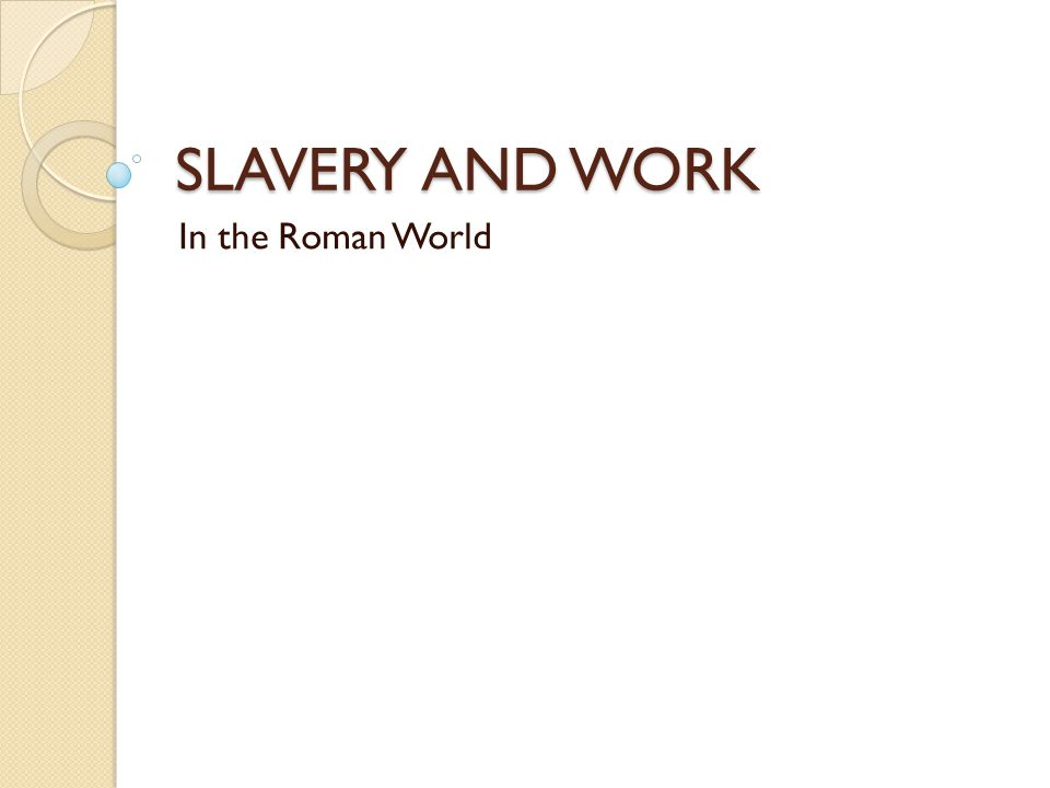 SLAVERY AND WORK In the Roman World