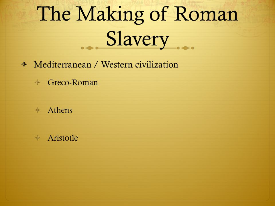 The Making of Roman Slavery  How people became slaves  -  Roman slavery wasn't associated with a particular ethnic group