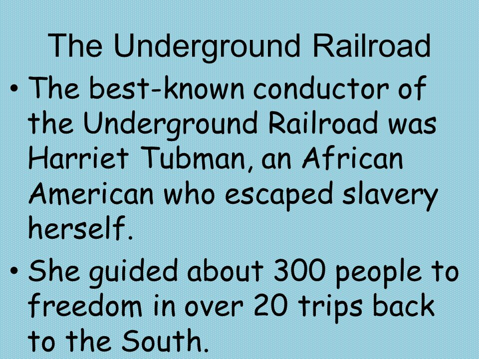 The Underground Railroad The best-known conductor of the Underground Railroad was Harriet Tubman, an African American who escaped slavery herself. She
