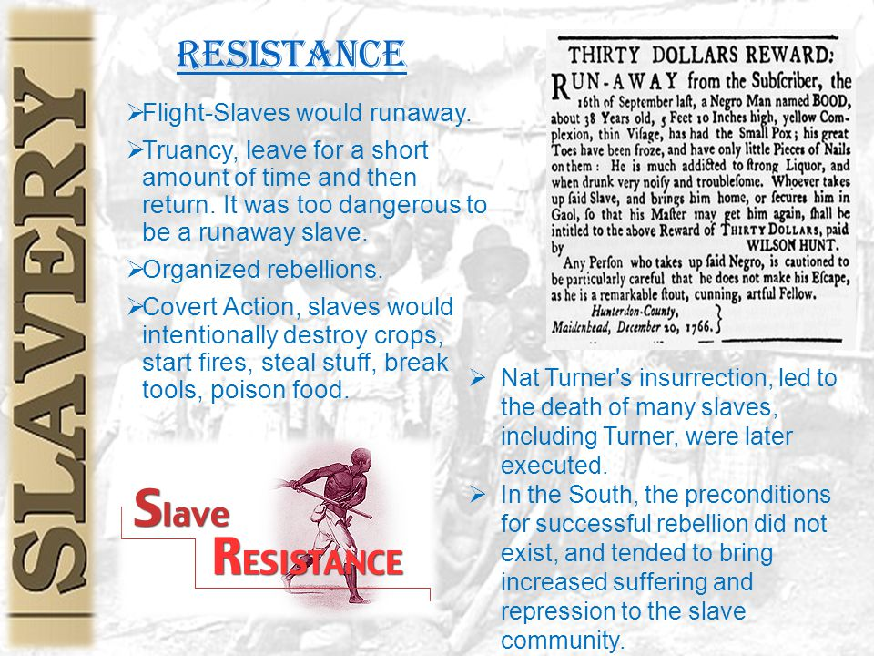 Resistance  Flight-Slaves would runaway.  Truancy, leave for a short amount of time and then return. It was too dangerous to be a runaway slave.  O