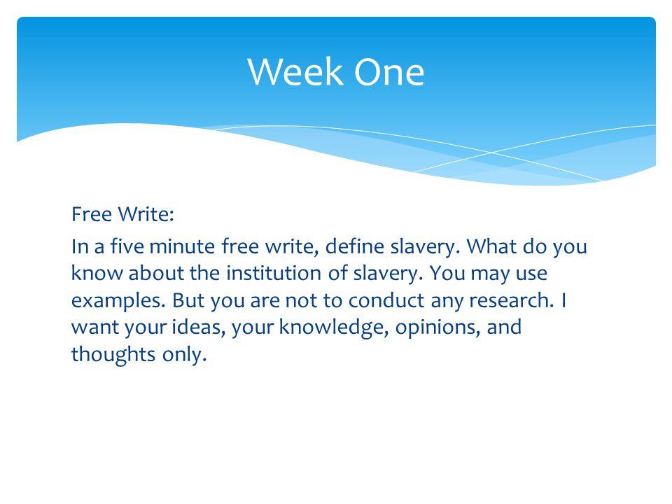 Free Write: In a five minute free write, define slavery.
