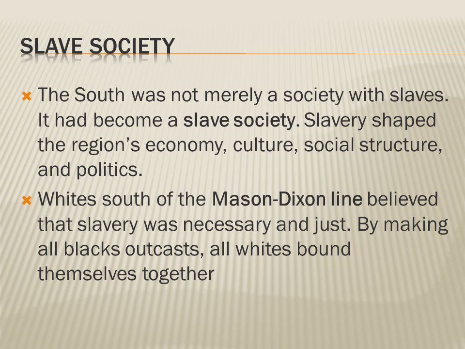  The South was not merely a society with slaves. It had become a slave society.