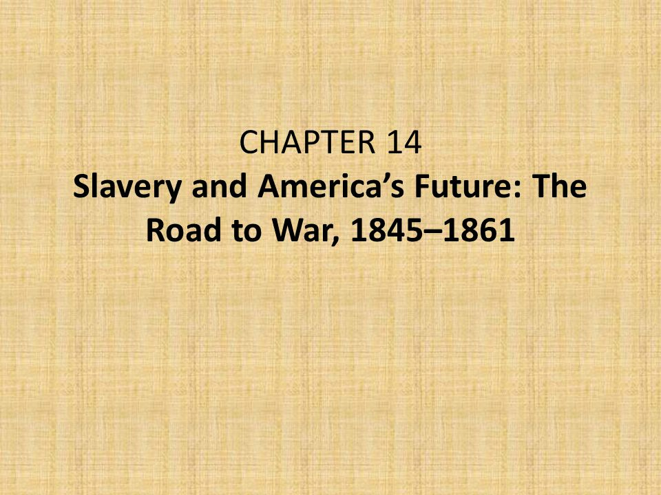 CHAPTER 14 Slavery and America's Future: The Road to War, 1845–1861
