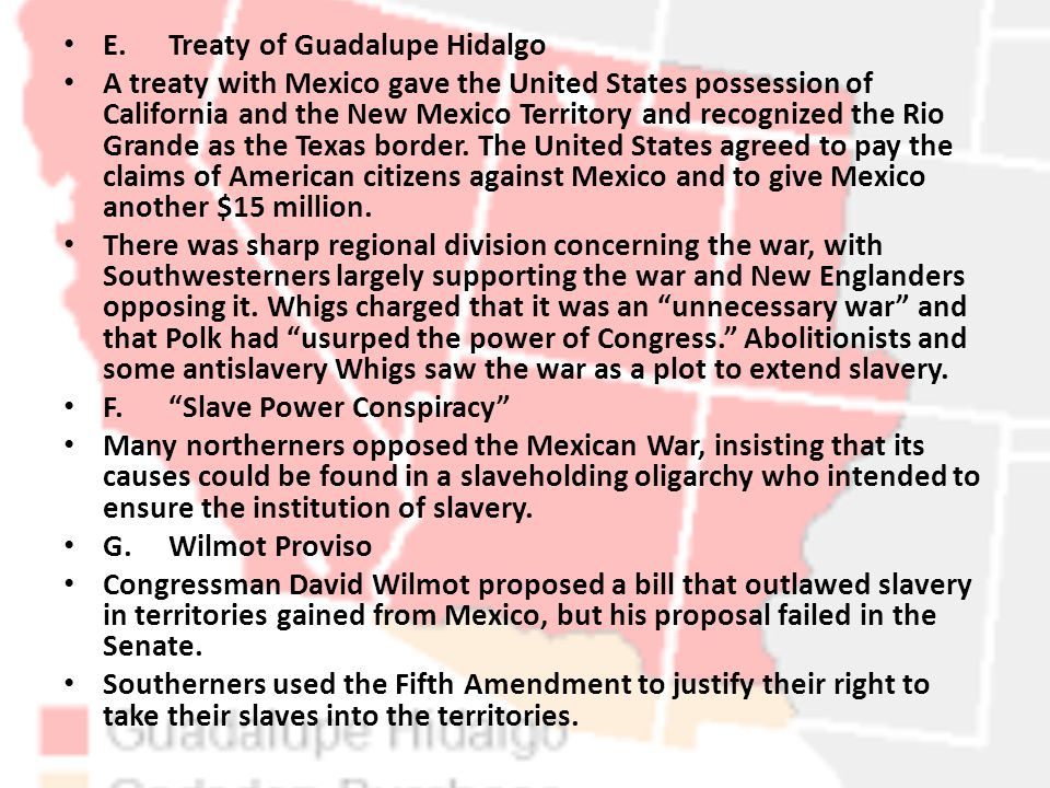 E.Treaty of Guadalupe Hidalgo A treaty with Mexico gave the United States possession of California and the New Mexico Territory and recognized the Rio