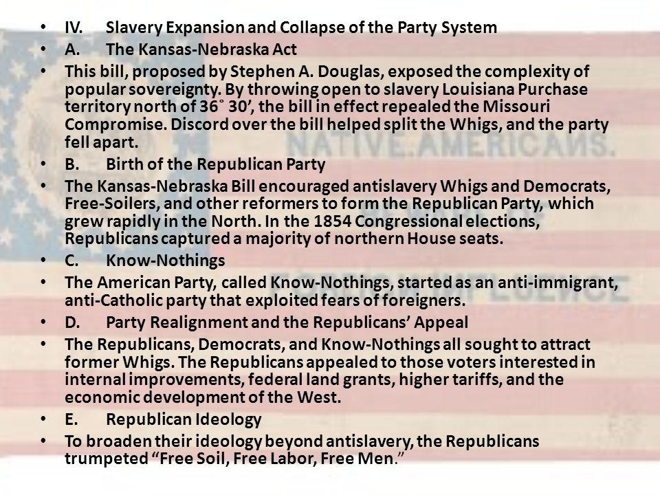 IV.Slavery Expansion and Collapse of the Party System A.The Kansas-Nebraska Act This bill, proposed by Stephen A. Douglas, exposed the complexity of p