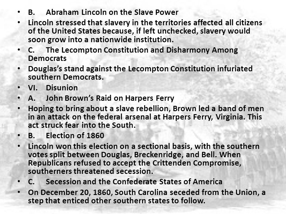 B.Abraham Lincoln on the Slave Power Lincoln stressed that slavery in the territories affected all citizens of the United States because, if left unch