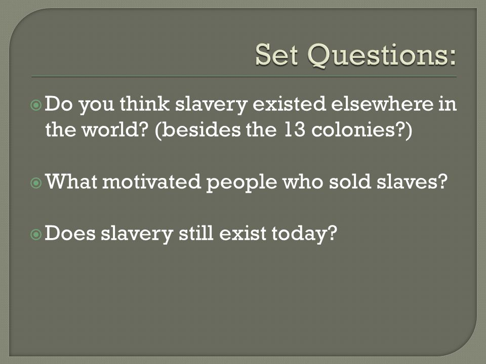  Do you think slavery existed elsewhere in the world.
