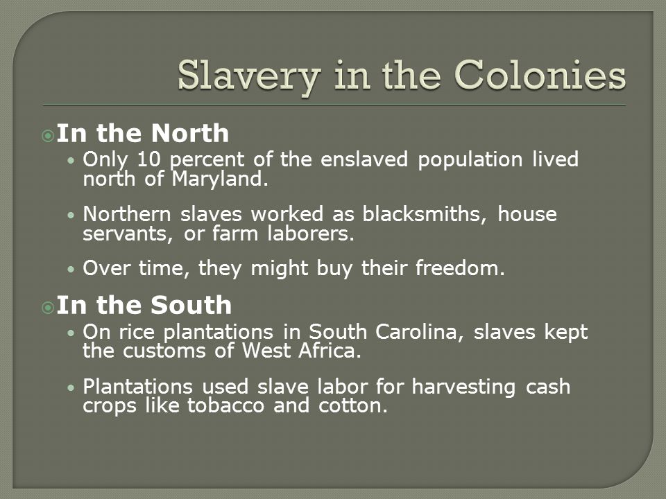  In the North Only 10 percent of the enslaved population lived north of Maryland.