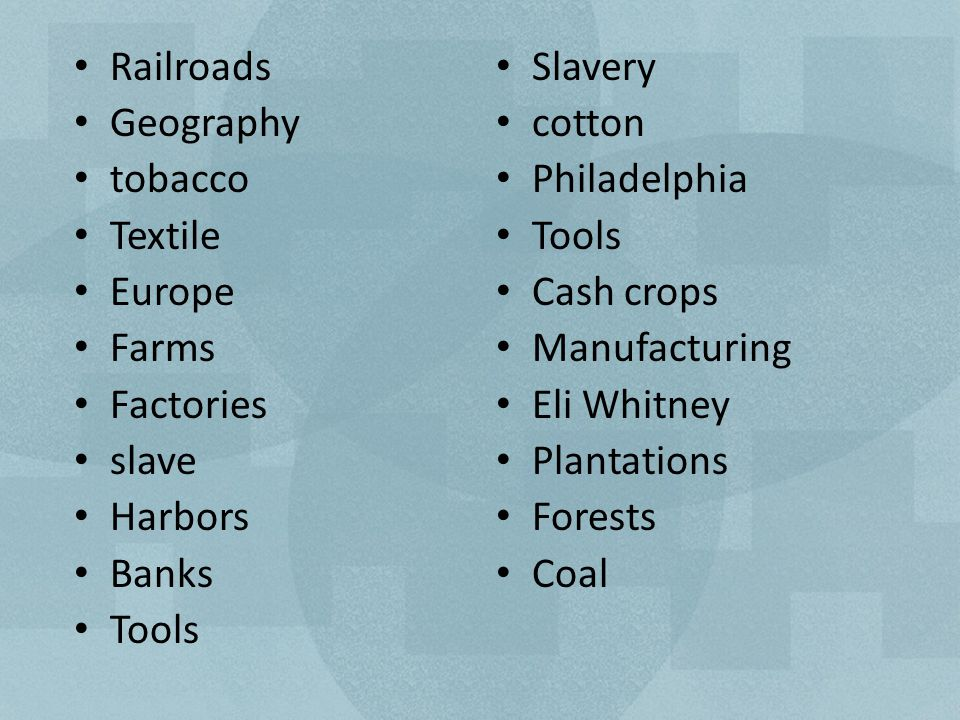 Railroads Geography tobacco Textile Europe Farms Factories slave Harbors Banks Tools Slavery cotton Philadelphia Tools Cash crops Manufacturing Eli Whitney Plantations Forests Coal