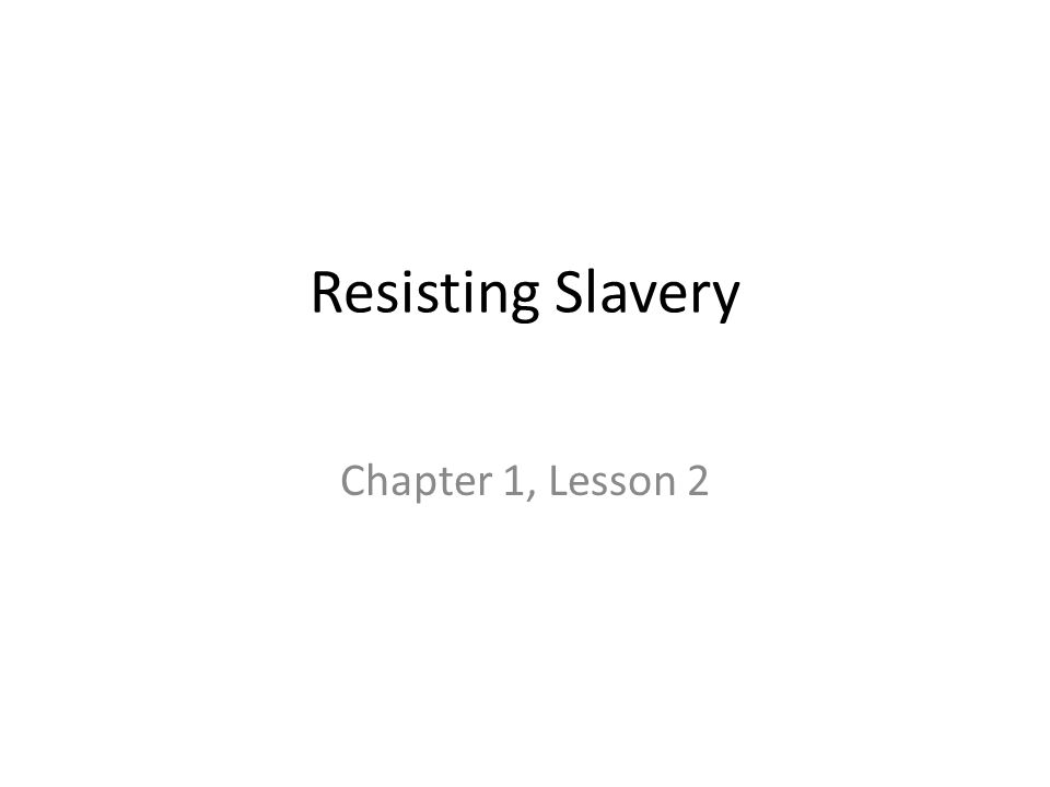 Resisting Slavery Chapter 1, Lesson 2