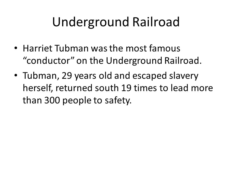 """Harriet Tubman was the most famous """"conductor"""" on the Underground Railroad. Tubman, 29 years old and escaped slavery herself, returned south 19 times"""