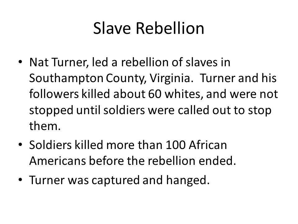 Nat Turner, led a rebellion of slaves in Southampton County, Virginia. Turner and his followers killed about 60 whites, and were not stopped until sol