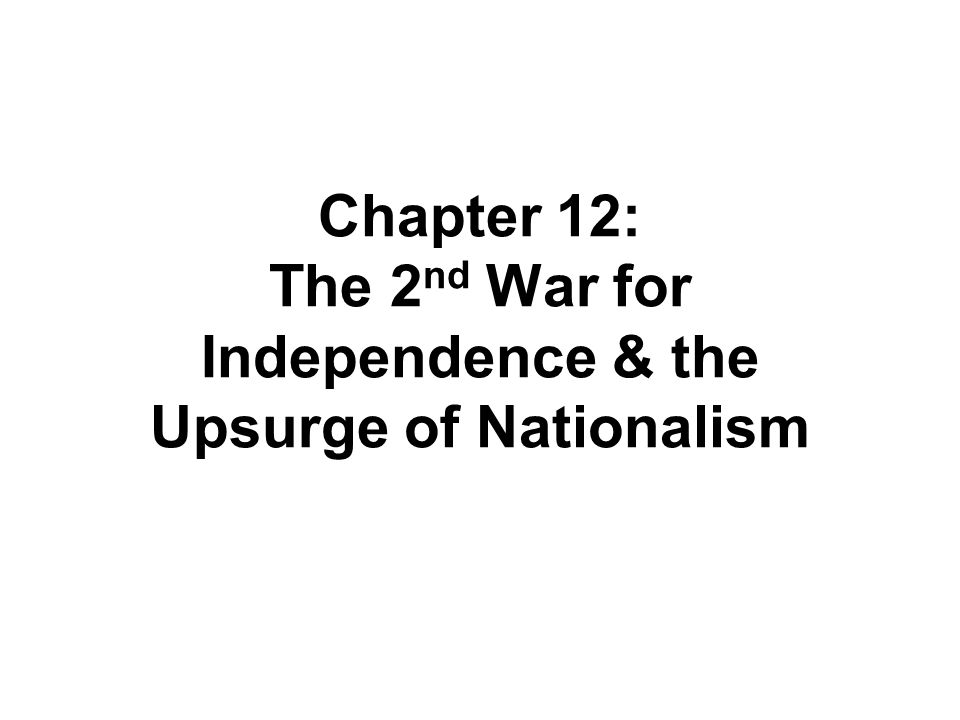 Chapter 12: The 2 nd War for Independence & the Upsurge of Nationalism