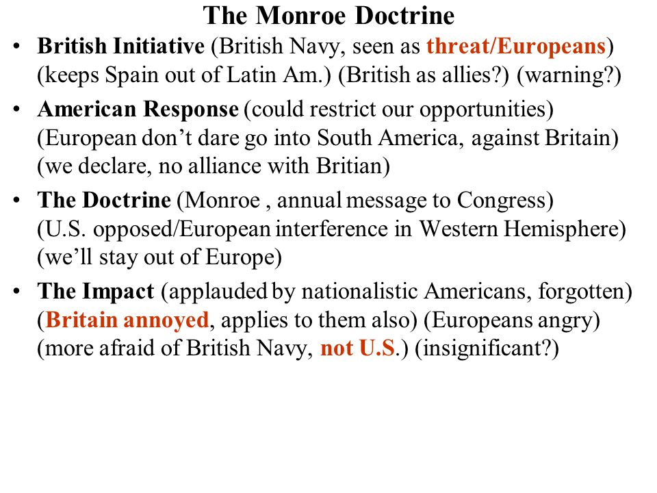 The Monroe Doctrine British Initiative (British Navy, seen as threat/Europeans) (keeps Spain out of Latin Am.) (British as allies?) (warning?) America