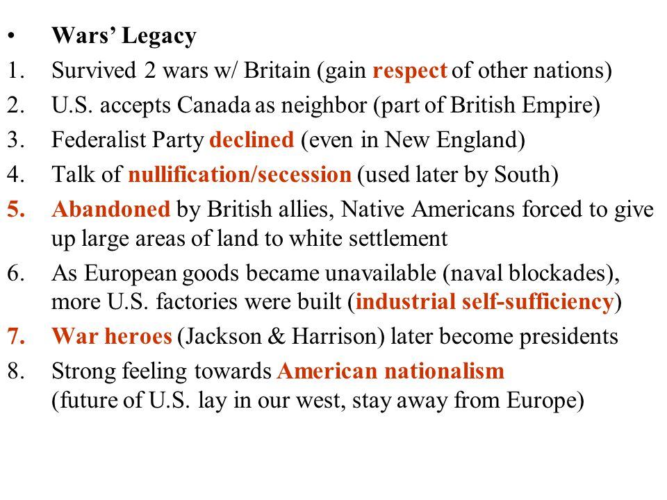 Wars' Legacy 1.Survived 2 wars w/ Britain (gain respect of other nations) 2.U.S.