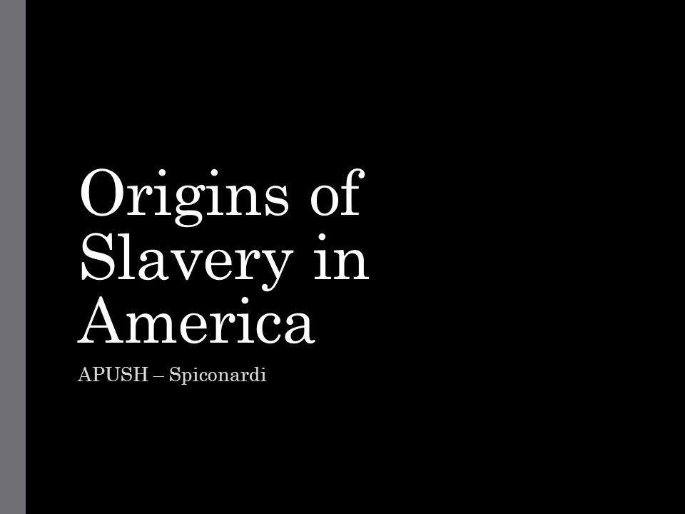 Origins of Slavery in America APUSH – Spiconardi