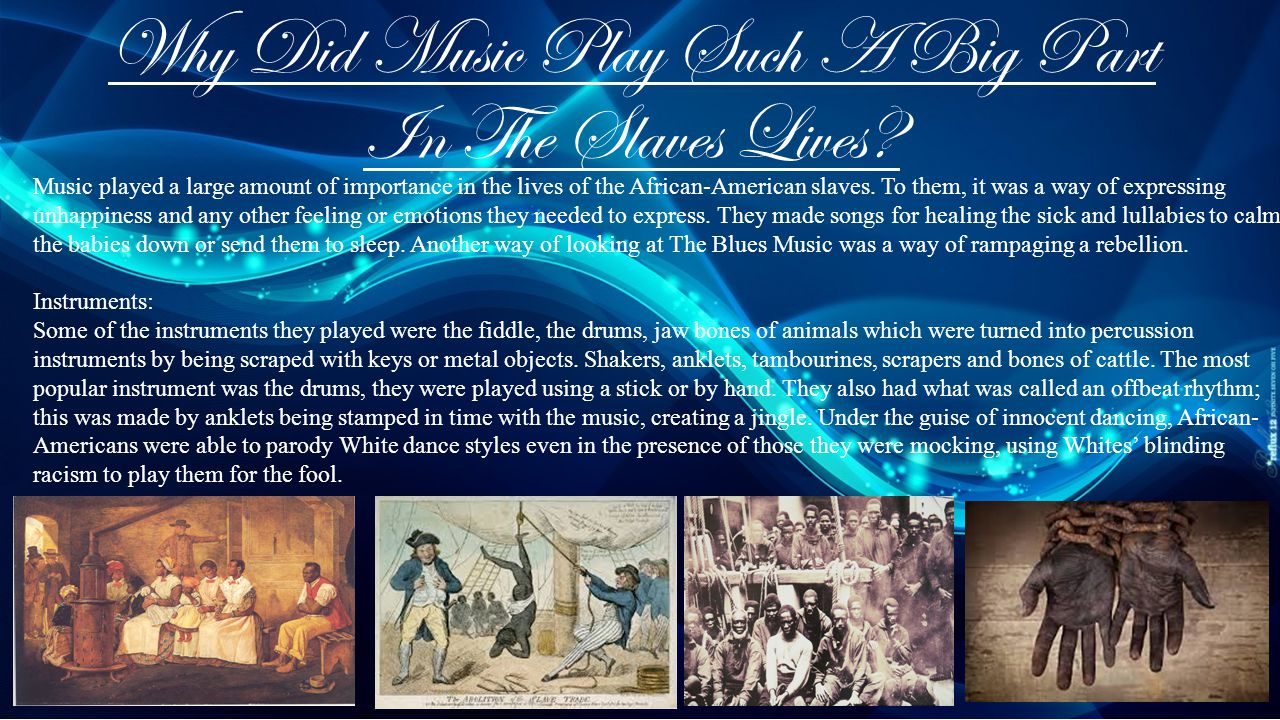 Why Did Music Play Such A Big Part In The Slaves Lives.
