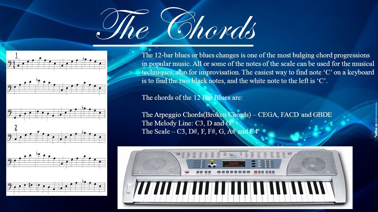 The Chords The 12-bar blues or blues changes is one of the most bulging chord progressions in popular music. All or some of the notes of the scale can