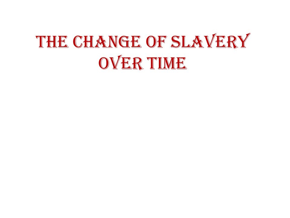 The Change of Slavery Over Time