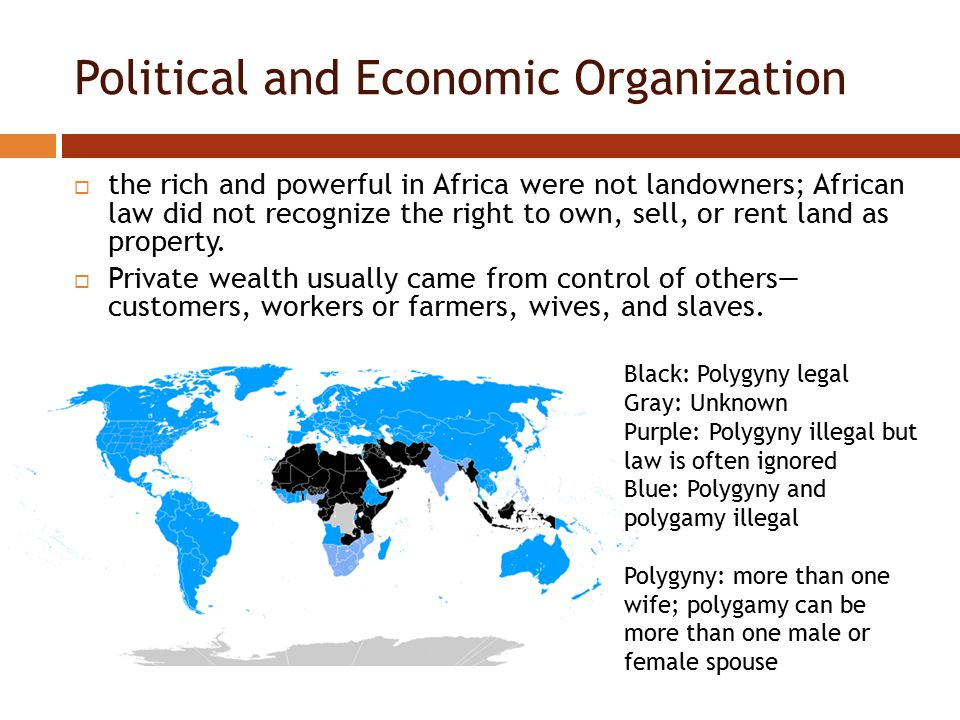 Political and Economic Organization  the rich and powerful in Africa were not landowners; African law did not recognize the right to own, sell, or rent land as property.