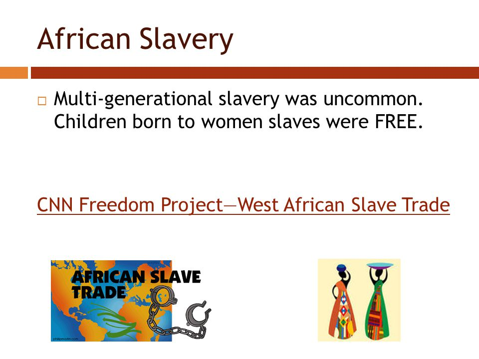 African Slavery  Multi-generational slavery was uncommon.