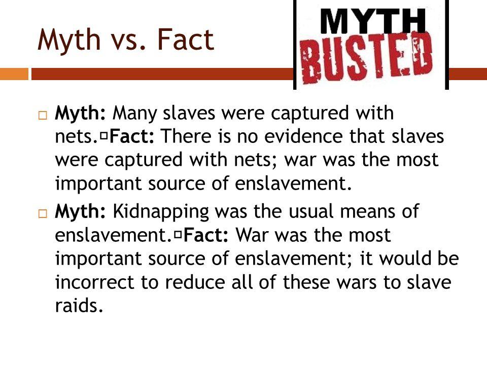 Myth vs. Fact  Myth: Many slaves were captured with nets.
