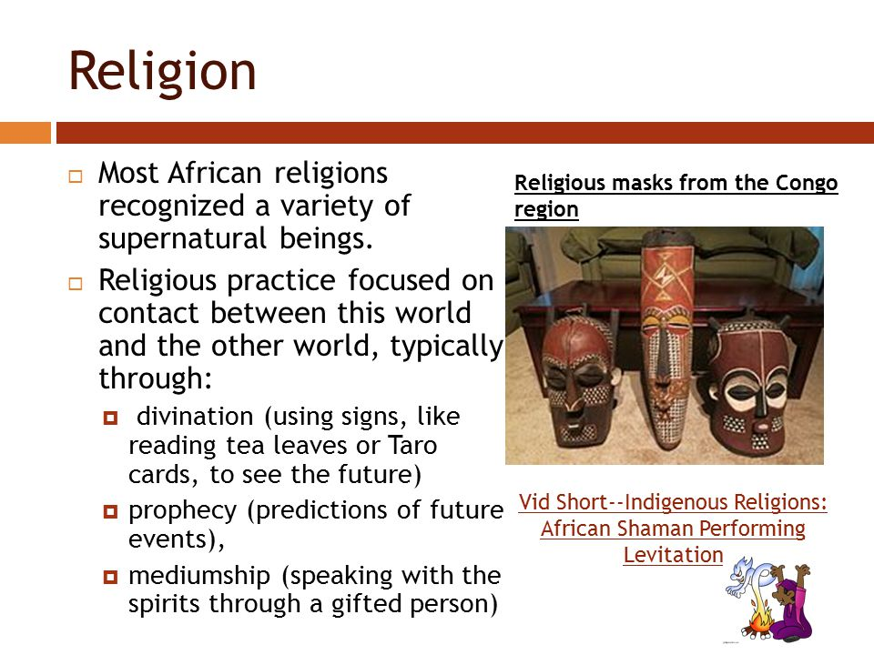 Religion  Most African religions recognized a variety of supernatural beings.