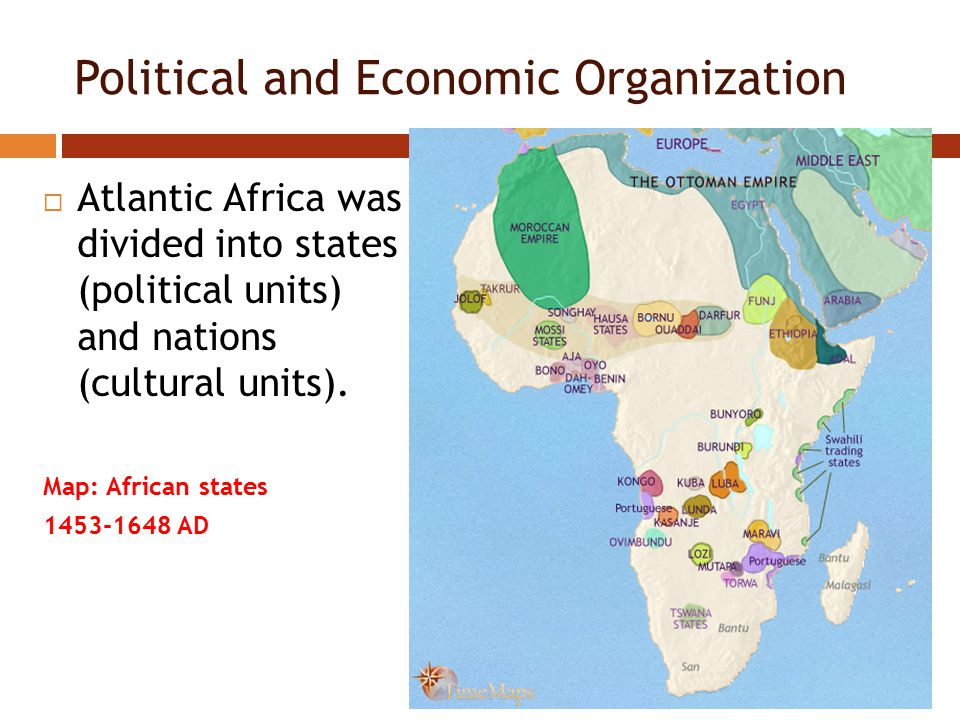 Political and Economic Organization  Atlantic Africa was divided into states (political units) and nations (cultural units).