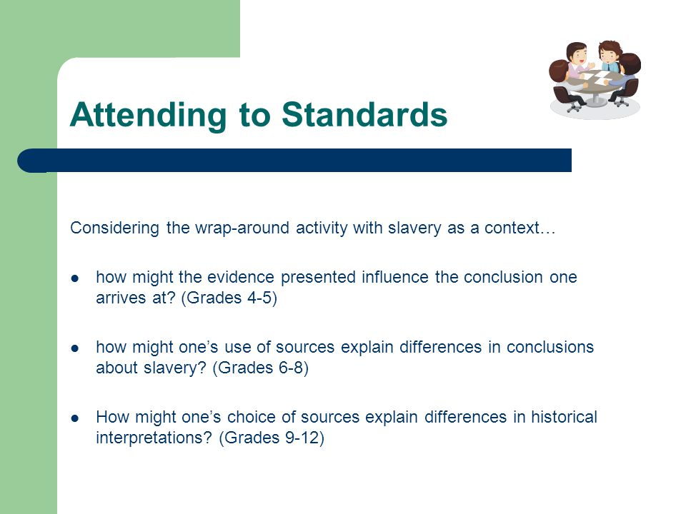 Attending to Standards Considering the wrap-around activity with slavery as a context… how might the evidence presented influence the conclusion one arrives at.