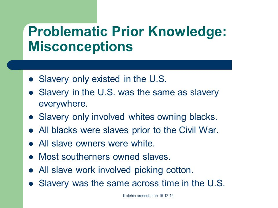 Problematic Prior Knowledge: Misconceptions Slavery only existed in the U.S.