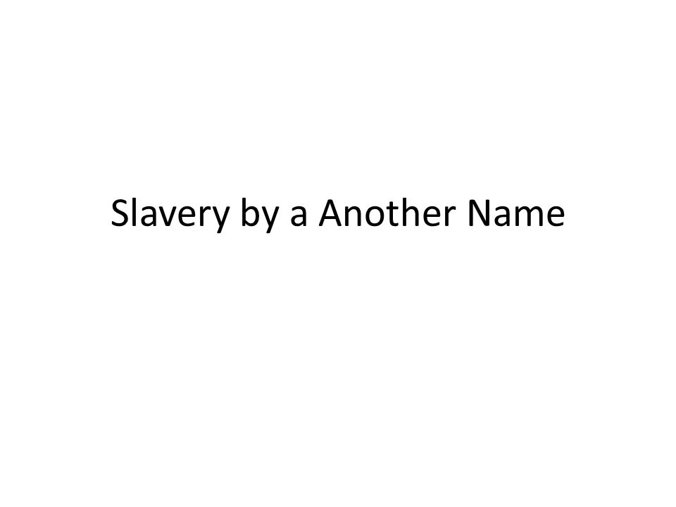 Slavery by a Another Name